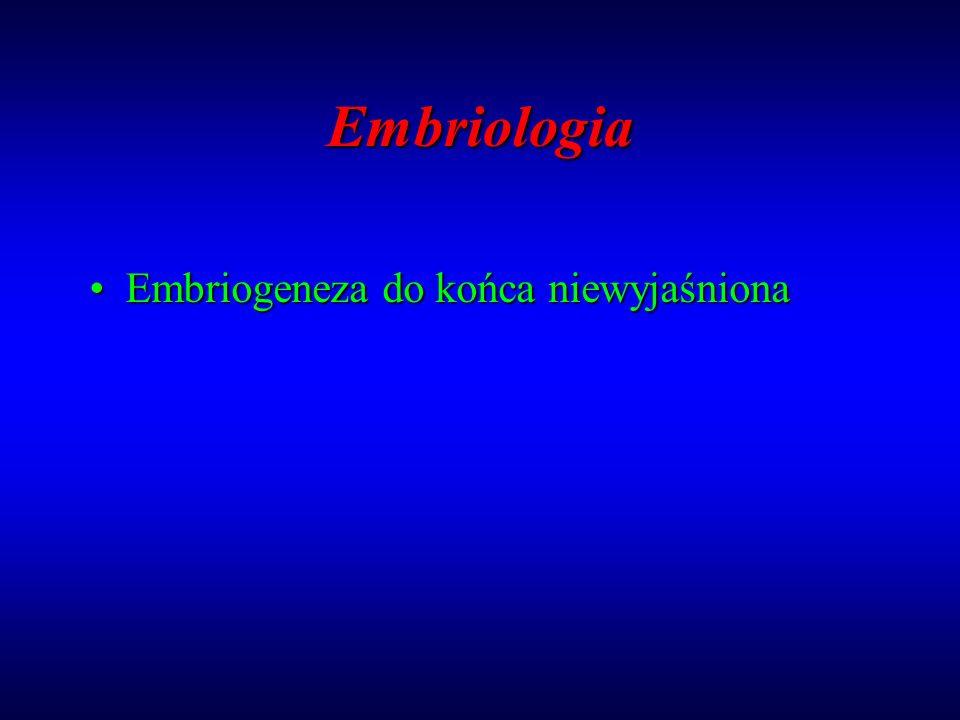 Embriologia Embriogeneza do końca niewyjaśnionaEmbriogeneza do końca niewyjaśniona