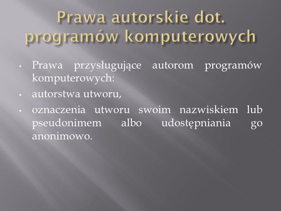 Prawa przysługujące autorom programów komputerowych: autorstwa utworu, oznaczenia utworu swoim nazwiskiem lub pseudonimem albo udostępniania go anonimowo.