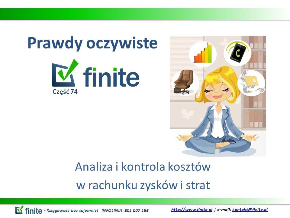 Prawdy oczywiste Analiza i kontrola kosztów w rachunku zysków i strat - Księgowość bez tajemnic! INFOLINIA: 801 007 196 http://www.finite.plhttp://www