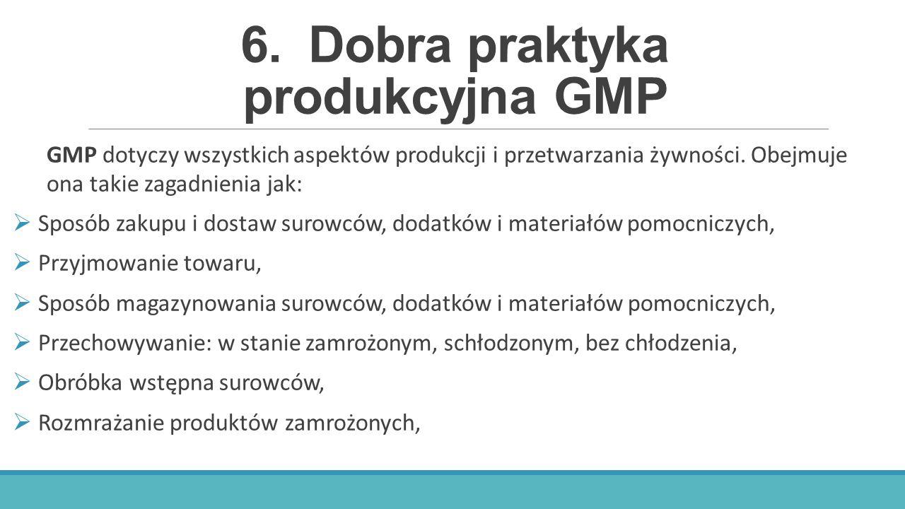 6.Dobra praktyka produkcyjna GMP GMP dotyczy wszystkich aspektów produkcji i przetwarzania żywności. Obejmuje ona takie zagadnienia jak:  Sposób zaku