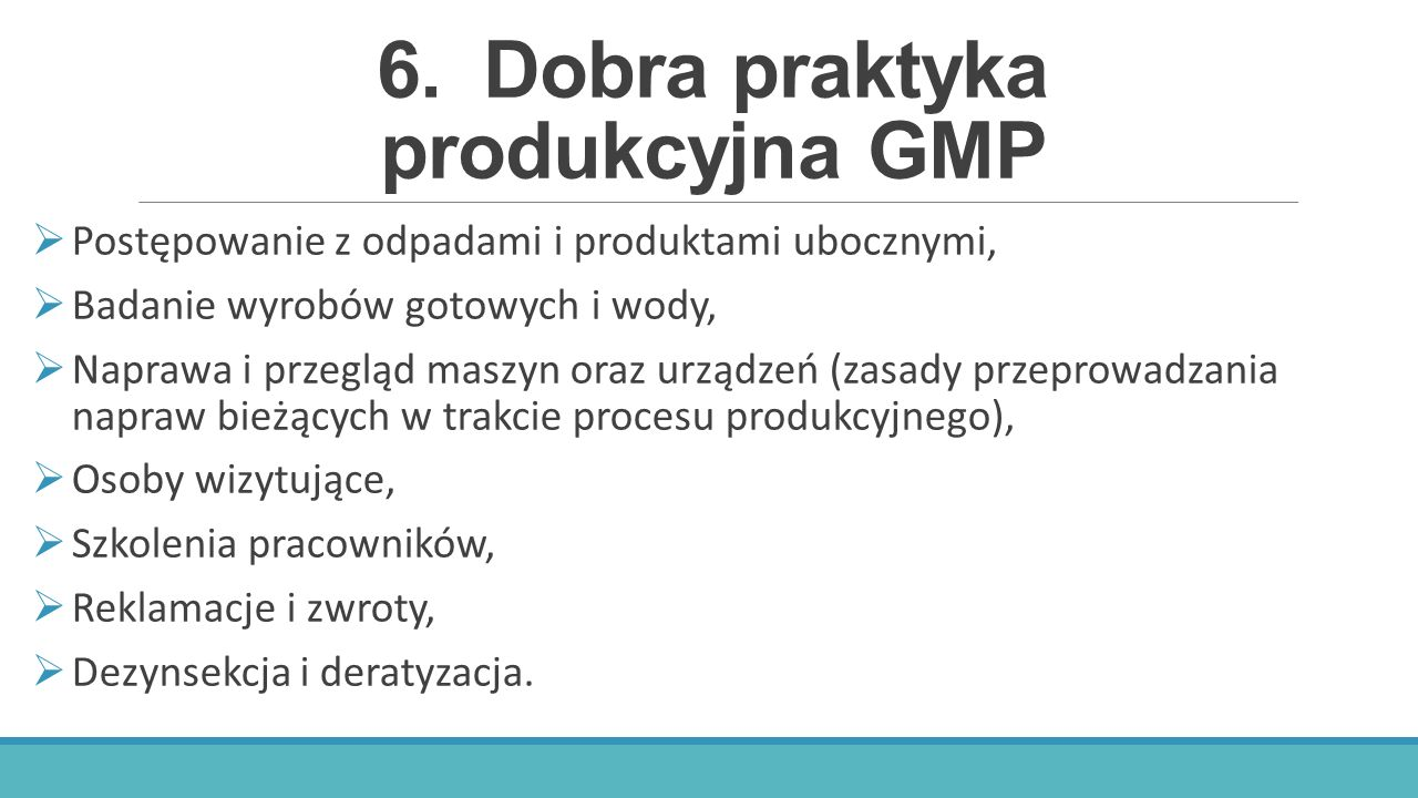 6.Dobra praktyka produkcyjna GMP  Postępowanie z odpadami i produktami ubocznymi,  Badanie wyrobów gotowych i wody,  Naprawa i przegląd maszyn oraz