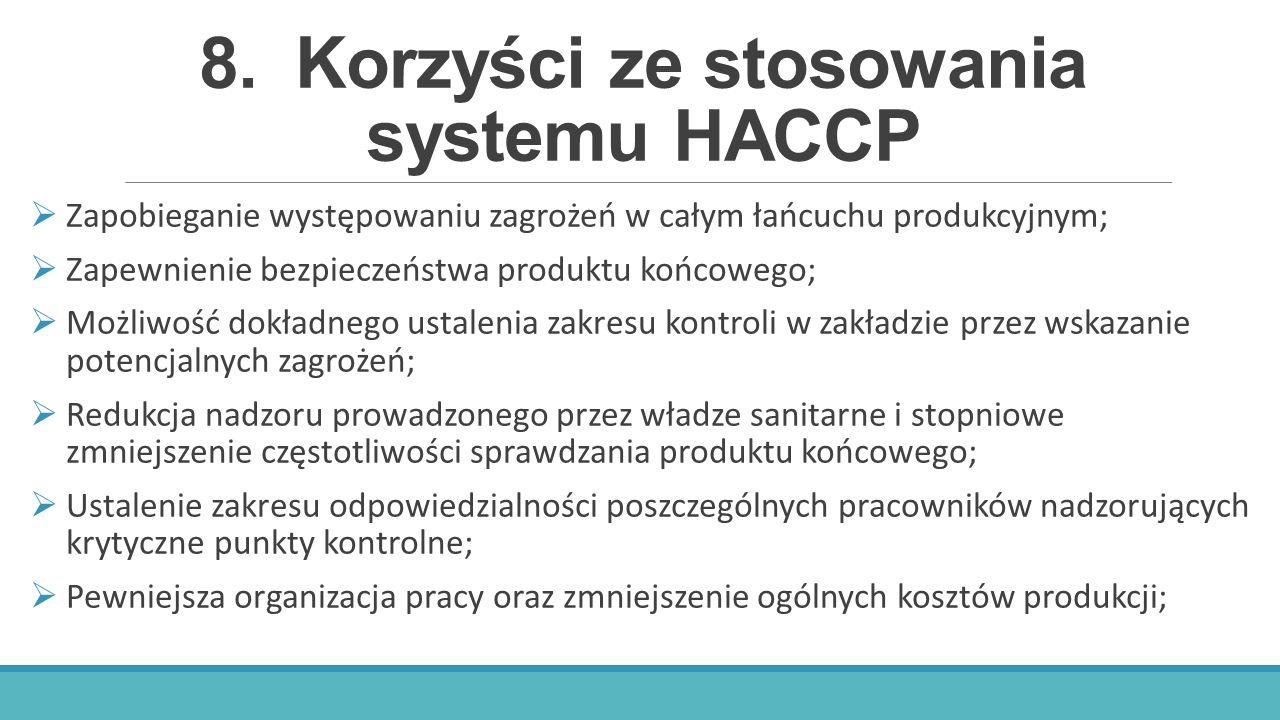 8.Korzyści ze stosowania systemu HACCP  Zapobieganie występowaniu zagrożeń w całym łańcuchu produkcyjnym;  Zapewnienie bezpieczeństwa produktu końco