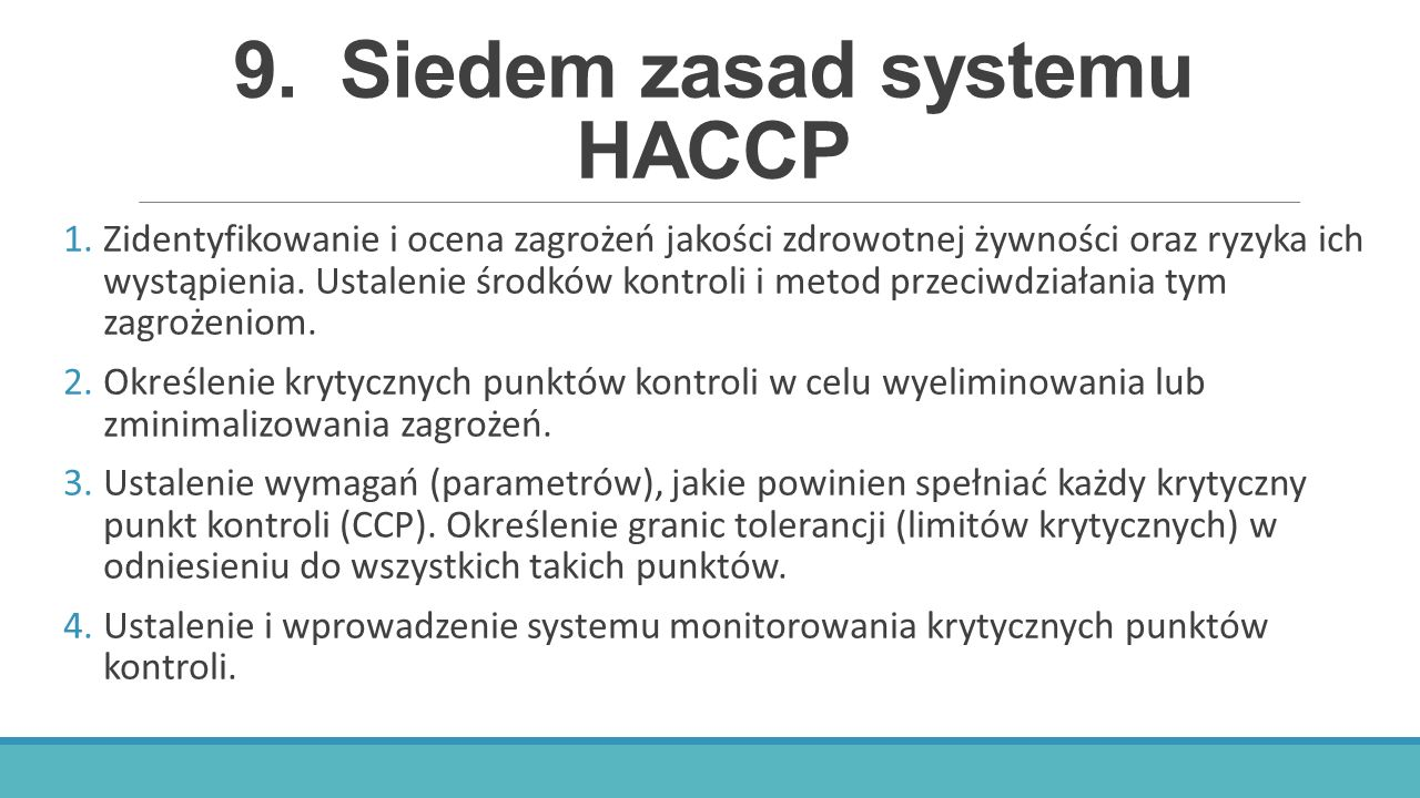 9.Siedem zasad systemu HACCP 1.Zidentyfikowanie i ocena zagrożeń jakości zdrowotnej żywności oraz ryzyka ich wystąpienia. Ustalenie środków kontroli i