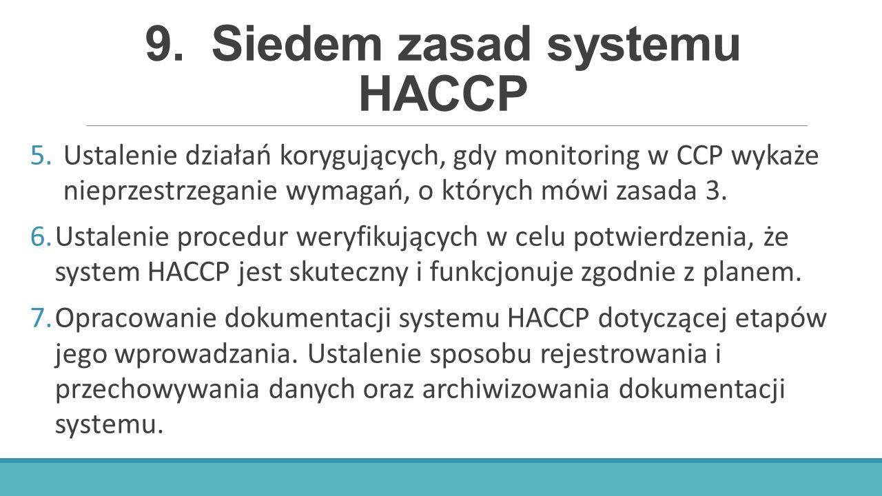 9.Siedem zasad systemu HACCP 5.Ustalenie działań korygujących, gdy monitoring w CCP wykaże nieprzestrzeganie wymagań, o których mówi zasada 3. 6.Ustal