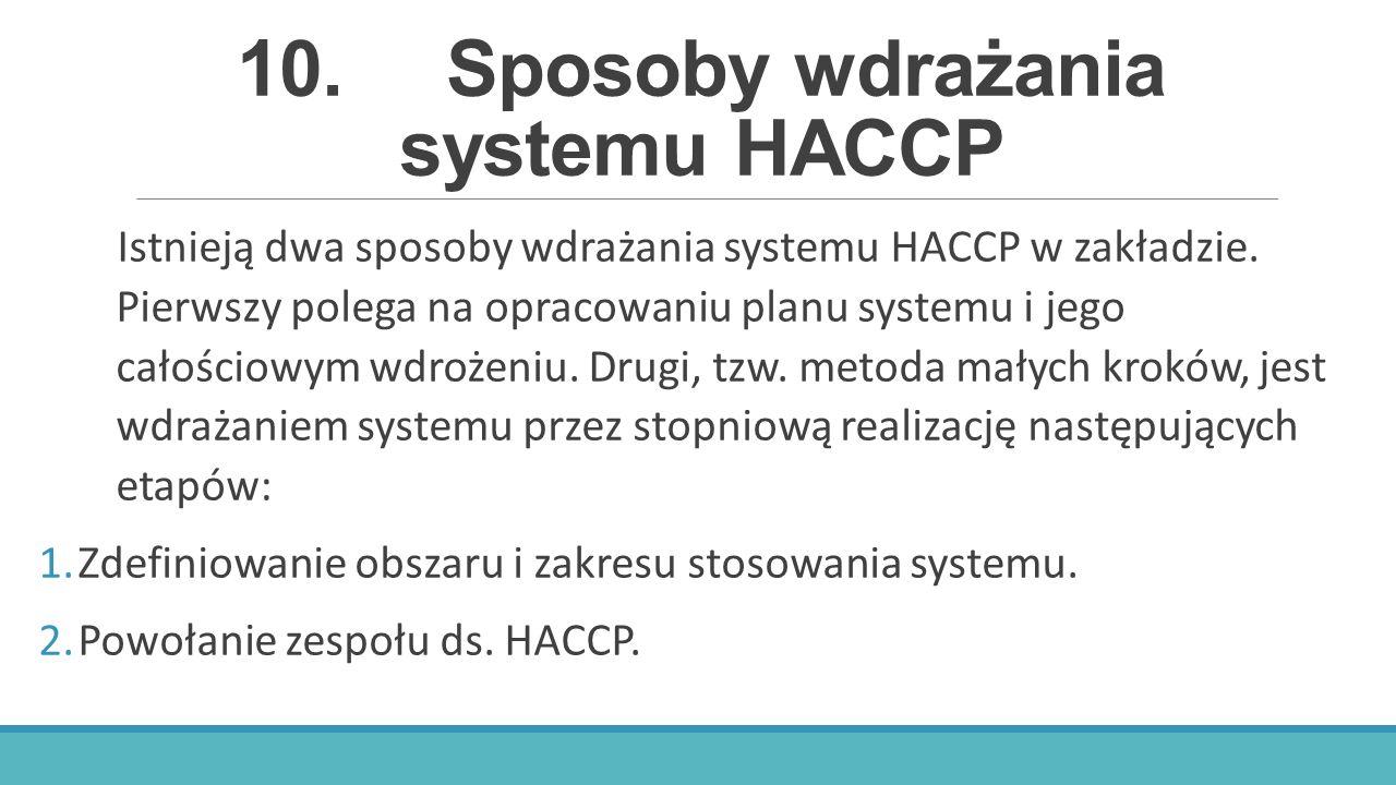 10.Sposoby wdrażania systemu HACCP Istnieją dwa sposoby wdrażania systemu HACCP w zakładzie. Pierwszy polega na opracowaniu planu systemu i jego całoś