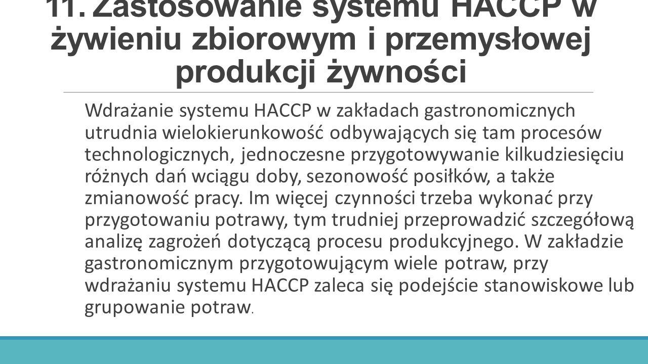 11.Zastosowanie systemu HACCP w żywieniu zbiorowym i przemysłowej produkcji żywności Wdrażanie systemu HACCP w zakładach gastronomicznych utrudnia wie