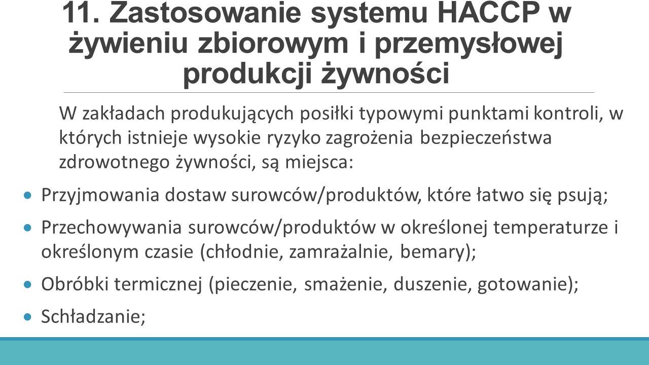 11.Zastosowanie systemu HACCP w żywieniu zbiorowym i przemysłowej produkcji żywności W zakładach produkujących posiłki typowymi punktami kontroli, w k