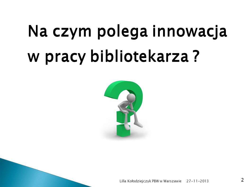 Lilla Kołodziejczyk PBW w Warszawie 2 Na czym polega innowacja w pracy bibliotekarza ?