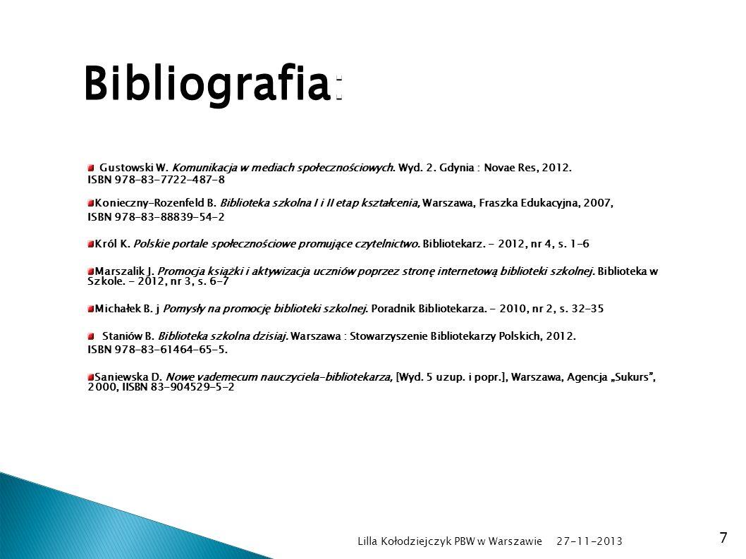 27-11-2013 Lilla Kołodziejczyk PBW w Warszawie 7 Bibliografia: Gustowski W. Komunikacja w mediach społecznościowych. Wyd. 2. Gdynia : Novae Res, 2012.