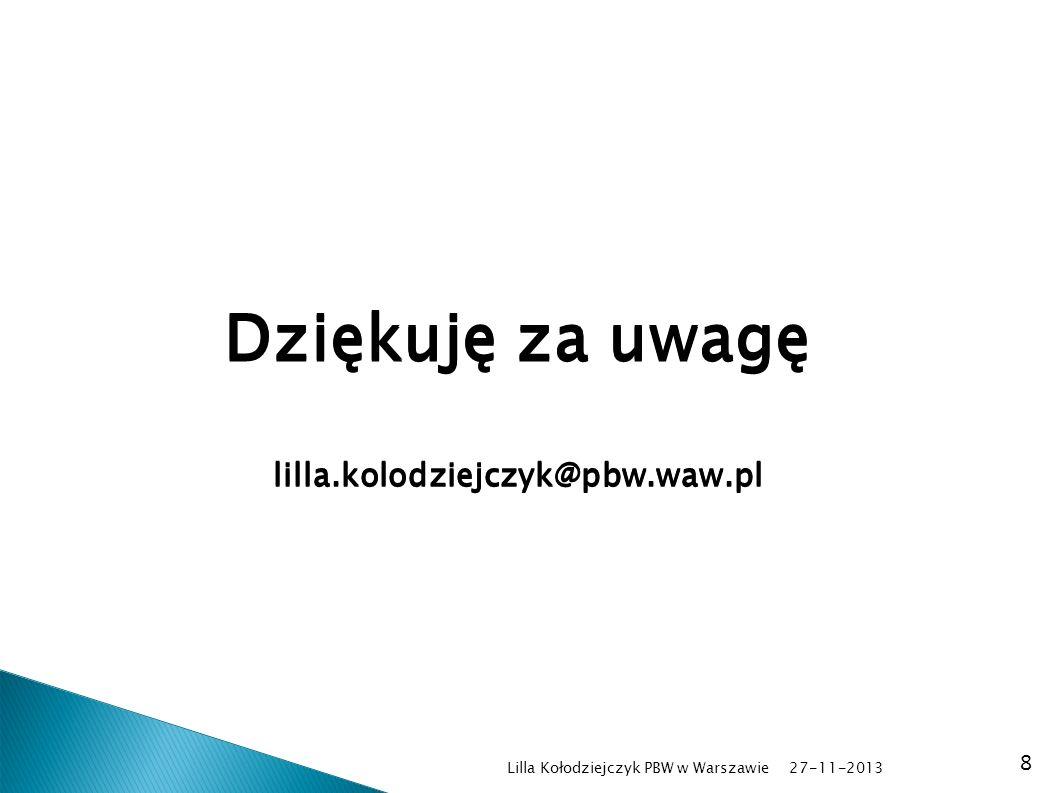 27-11-2013 Lilla Kołodziejczyk PBW w Warszawie 8 Dziękuję za uwagę lilla.kolodziejczyk@pbw.waw.pl