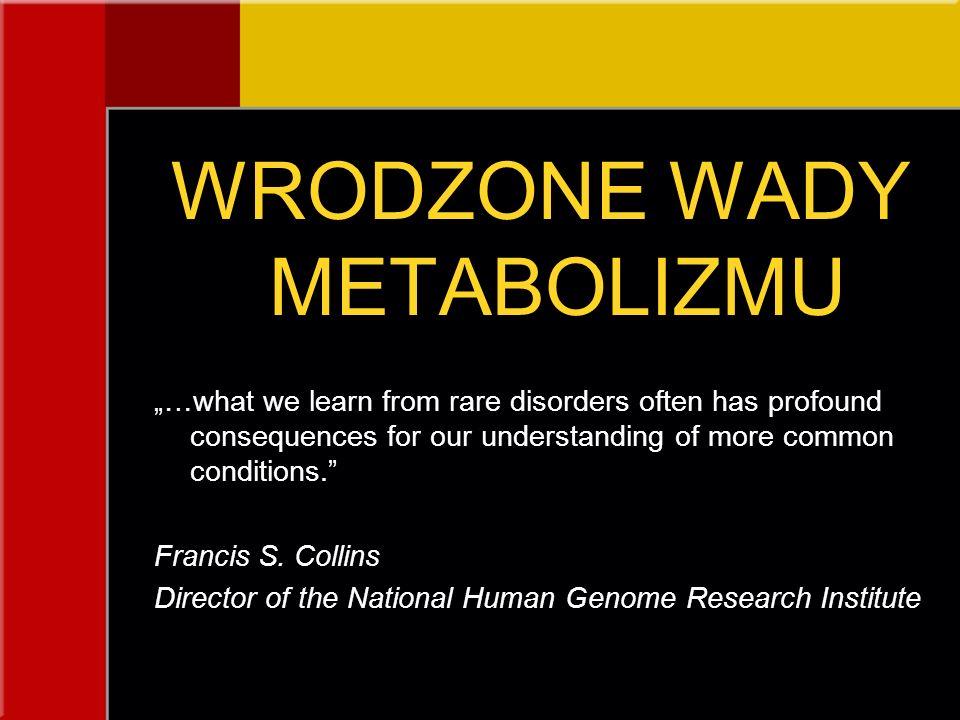 DEFINICJA zaburzenia powstałe w wyniku genetycznie uwarunkowanych bloków enzymatycznych (mutacje w pojedynczym genie), prowadzące do nieprawidłowych procesów przemiany materii ponad 3000 wrodzonych wad metabolizmu