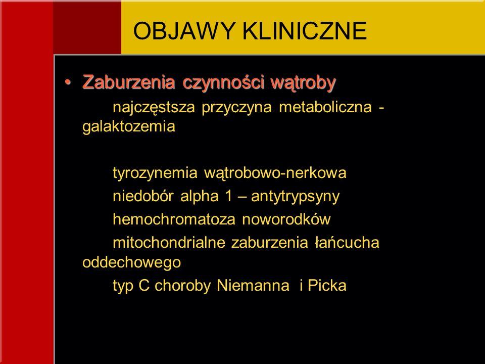 Zaburzenia czynności wątrobyZaburzenia czynności wątroby najczęstsza przyczyna metaboliczna - galaktozemia tyrozynemia wątrobowo-nerkowa niedobór alpha 1 – antytrypsyny hemochromatoza noworodków mitochondrialne zaburzenia łańcucha oddechowego typ C choroby Niemanna i Picka OBJAWY KLINICZNE