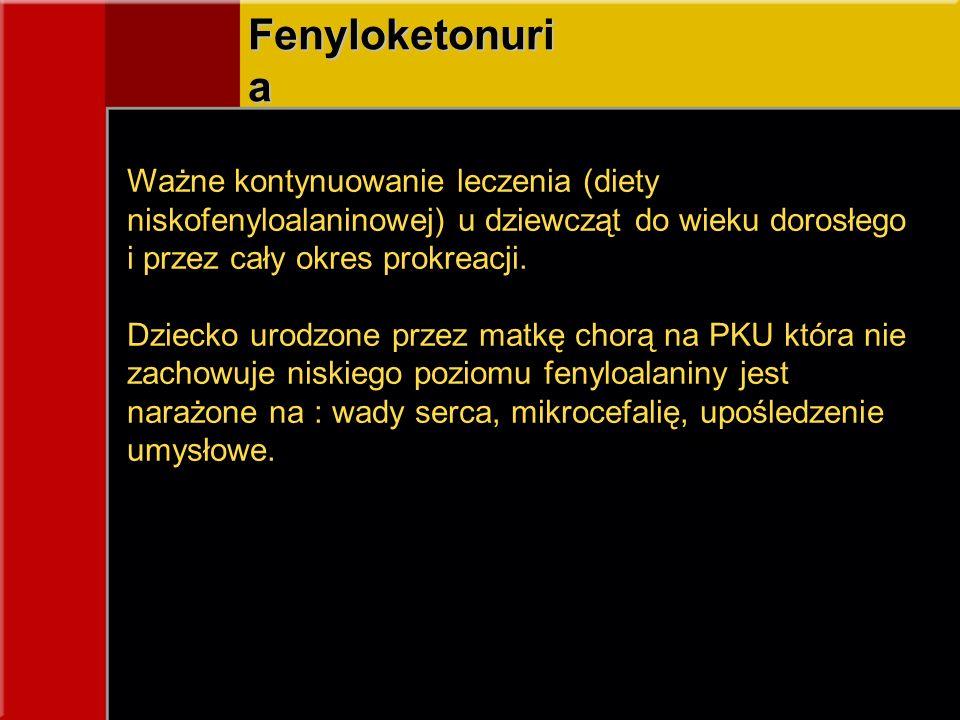 Fenyloketonuri a Ważne kontynuowanie leczenia (diety niskofenyloalaninowej) u dziewcząt do wieku dorosłego i przez cały okres prokreacji.
