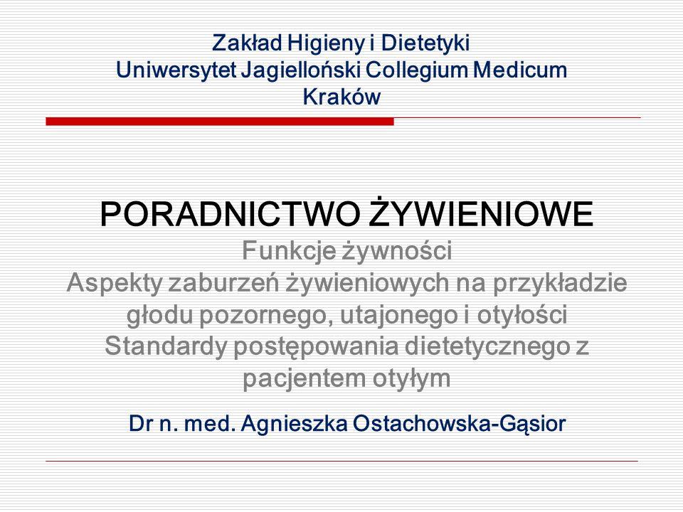 Dr n. med. Agnieszka Ostachowska-Gąsior PORADNICTWO ŻYWIENIOWE Funkcje żywności Aspekty zaburzeń żywieniowych na przykładzie głodu pozornego, utajoneg
