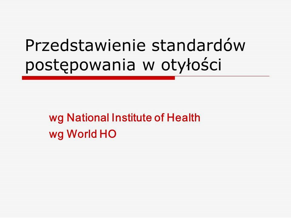 Przedstawienie standardów postępowania w otyłości wg National Institute of Health wg World HO