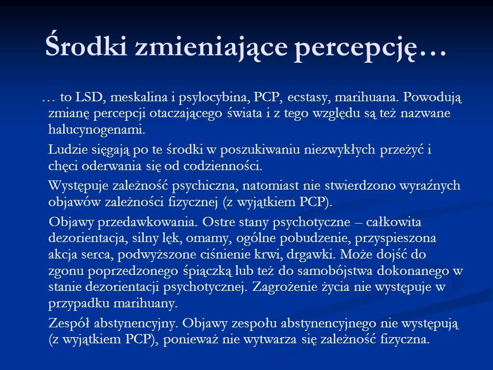 Środki zmieniające percepcję… … to LSD, meskalina i psylocybina, PCP, ecstasy, marihuana. Powodują zmianę percepcji otaczającego świata i z tego wzglę