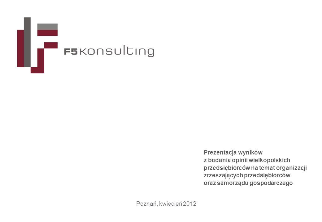 Prezentacja wyników z badania opinii wielkopolskich przedsiębiorców na temat organizacji zrzeszających przedsiębiorców oraz samorządu gospodarczego Poznań, kwiecień 2012