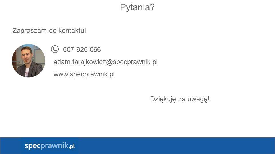 Pytania? Zapraszam do kontaktu! 607 926 066 adam.tarajkowicz@specprawnik.pl www.specprawnik.pl Dziękuję za uwagę!
