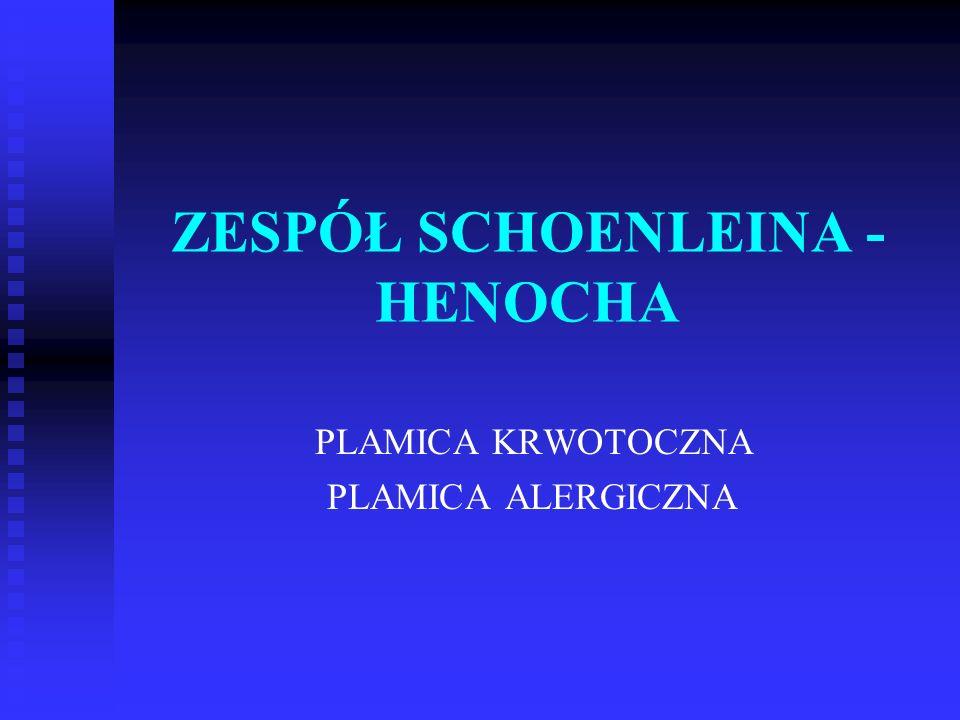 ZESPÓŁ SCHOENLEINA - HENOCHA PLAMICA KRWOTOCZNA PLAMICA ALERGICZNA
