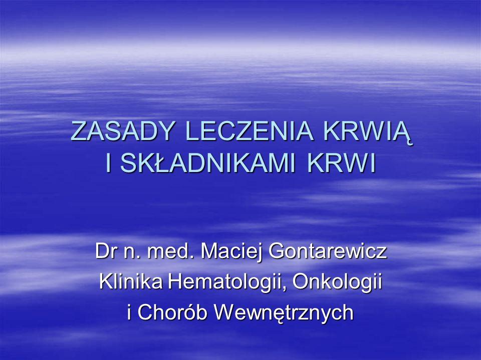 ZASADY LECZENIA KRWIĄ I SKŁADNIKAMI KRWI Dr n.med.