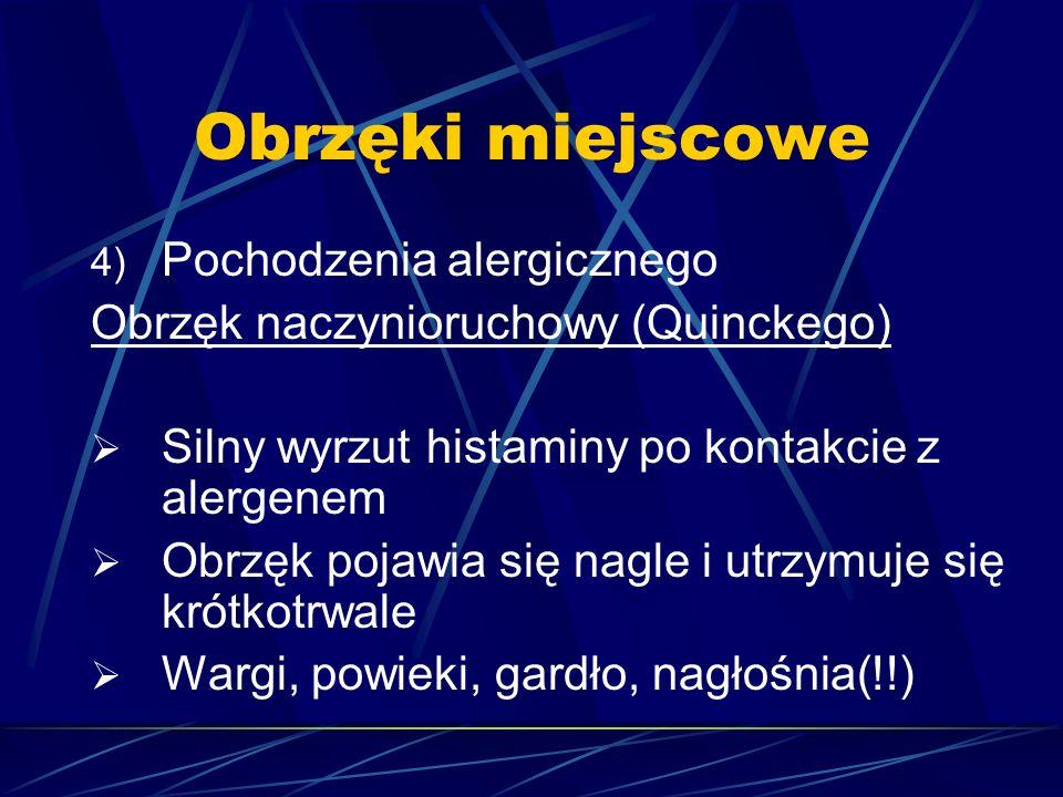 Obrzęki miejscowe 4) Pochodzenia alergicznego Obrzęk naczynioruchowy (Quinckego)  Silny wyrzut histaminy po kontakcie z alergenem  Obrzęk pojawia si