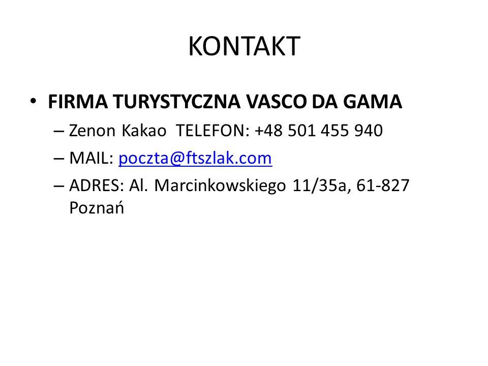KONTAKT FIRMA TURYSTYCZNA VASCO DA GAMA – Zenon Kakao TELEFON: +48 501 455 940 – MAIL: poczta@ftszlak.compoczta@ftszlak.com – ADRES: Al. Marcinkowskie
