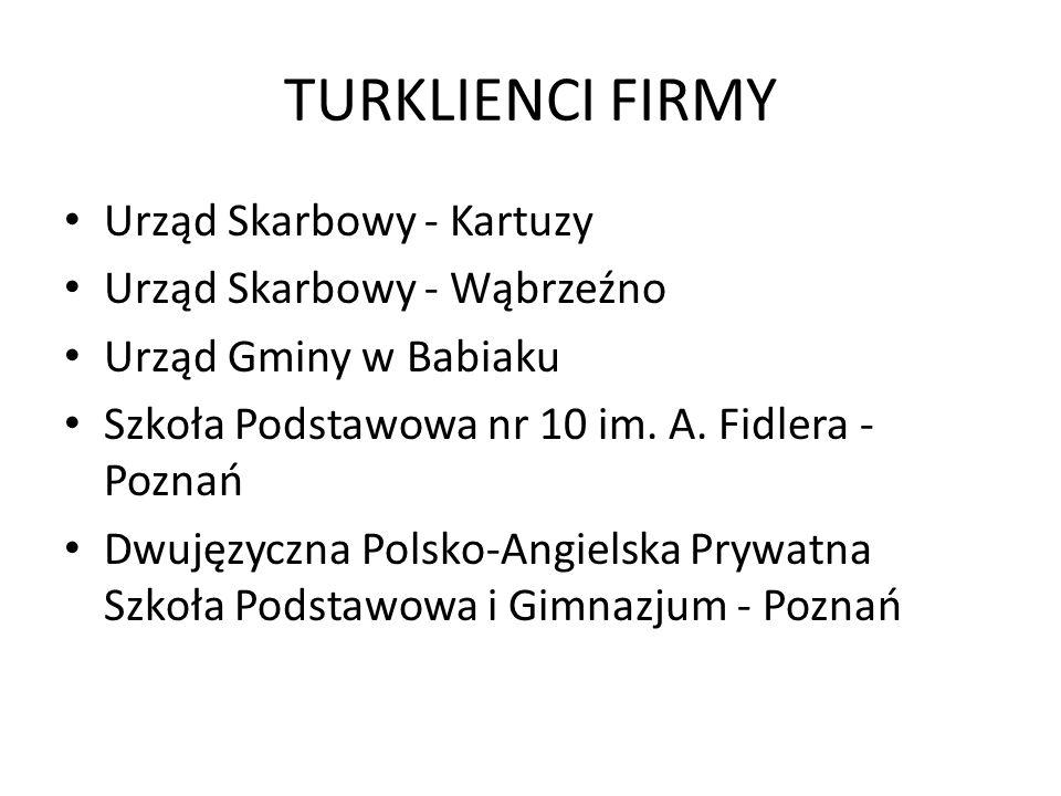 TURKLIENCI FIRMY Urząd Skarbowy - Kartuzy Urząd Skarbowy - Wąbrzeźno Urząd Gminy w Babiaku Szkoła Podstawowa nr 10 im. A. Fidlera - Poznań Dwujęzyczna