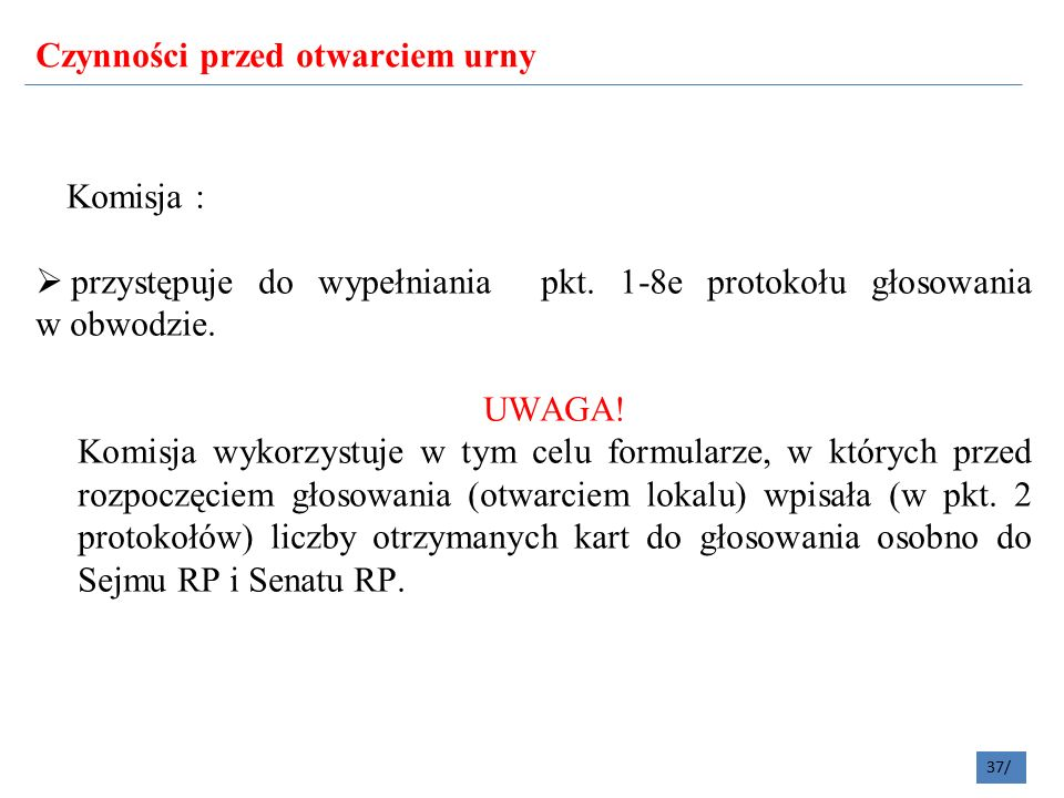 Czynności przed otwarciem urny 37/ Komisja :  przystępuje do wypełniania pkt.