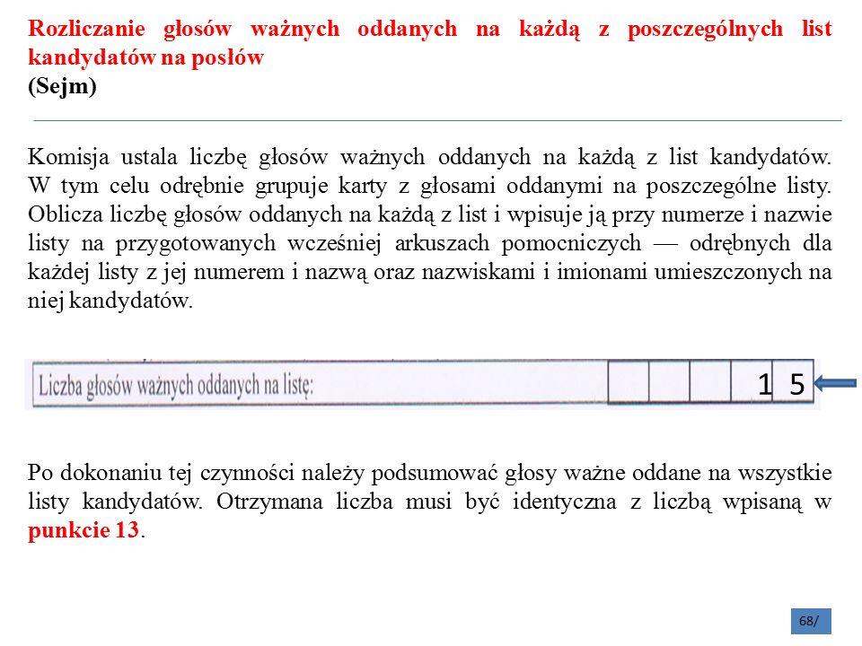 Rozliczanie głosów ważnych oddanych na każdą z poszczególnych list kandydatów na posłów (Sejm) Komisja ustala liczbę głosów ważnych oddanych na każdą z list kandydatów.