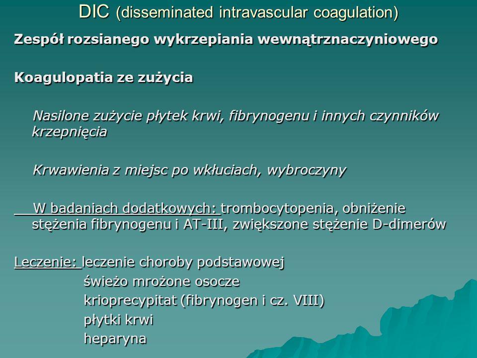DIC (disseminated intravascular coagulation) Zespół rozsianego wykrzepiania wewnątrznaczyniowego Koagulopatia ze zużycia Nasilone zużycie płytek krwi,