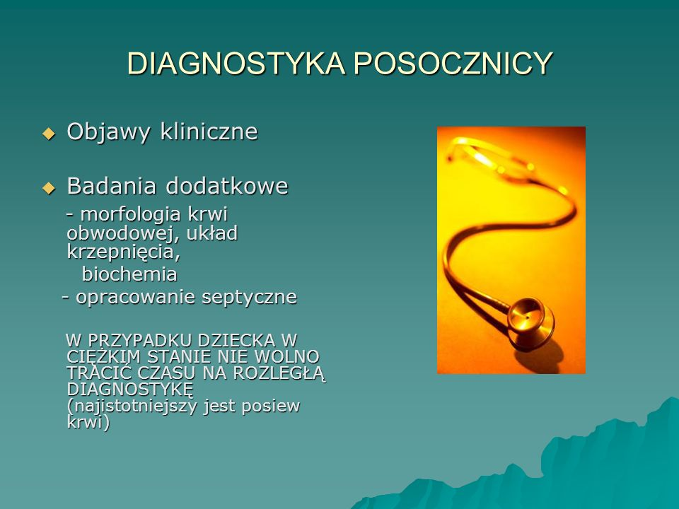 DIAGNOSTYKA POSOCZNICY  Objawy kliniczne  Badania dodatkowe - morfologia krwi obwodowej, układ krzepnięcia, - morfologia krwi obwodowej, układ krzep