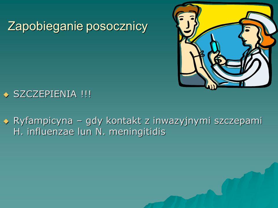Zapobieganie posocznicy  SZCZEPIENIA !!!  Ryfampicyna – gdy kontakt z inwazyjnymi szczepami H. influenzae lun N. meningitidis