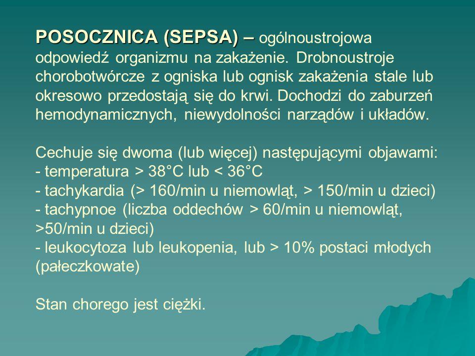 POSOCZNICA (SEPSA) – POSOCZNICA (SEPSA) – ogólnoustrojowa odpowiedź organizmu na zakażenie. Drobnoustroje chorobotwórcze z ogniska lub ognisk zakażeni