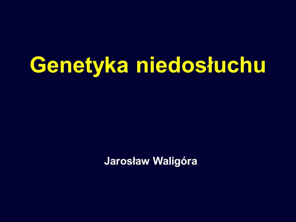 Genetyka niedosłuchu Jarosław Waligóra