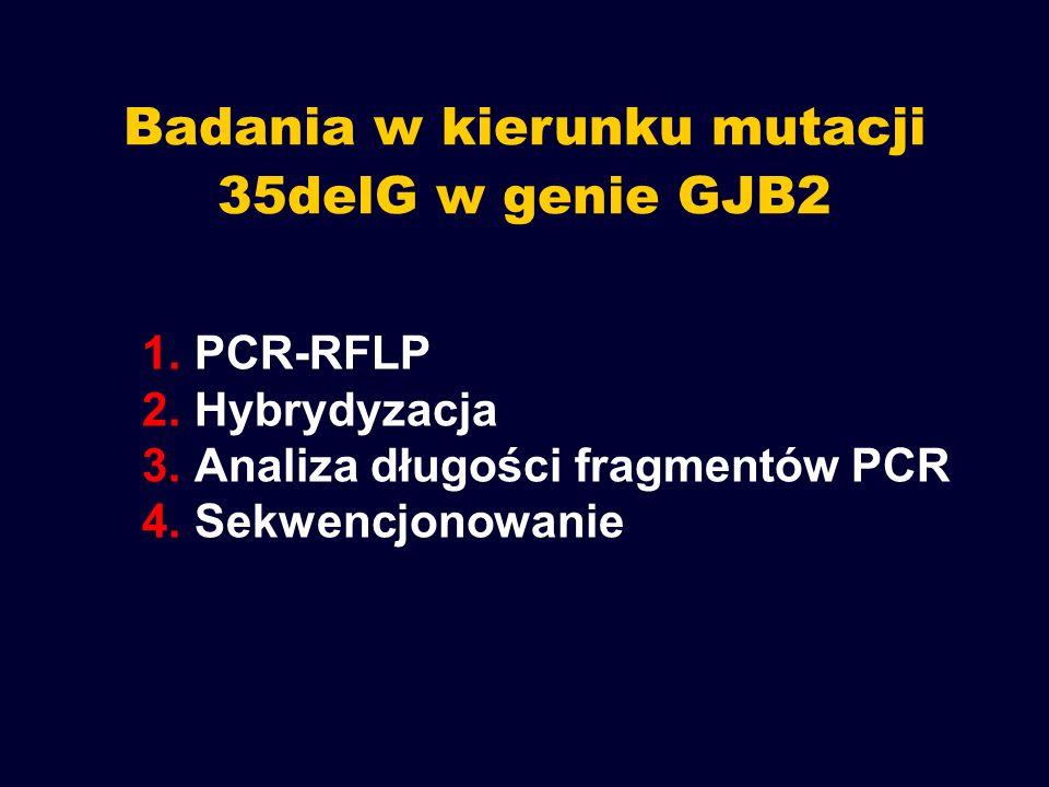 Badania w kierunku mutacji 35delG w genie GJB2 1.PCR-RFLP 2.Hybrydyzacja 3.Analiza długości fragmentów PCR 4.Sekwencjonowanie