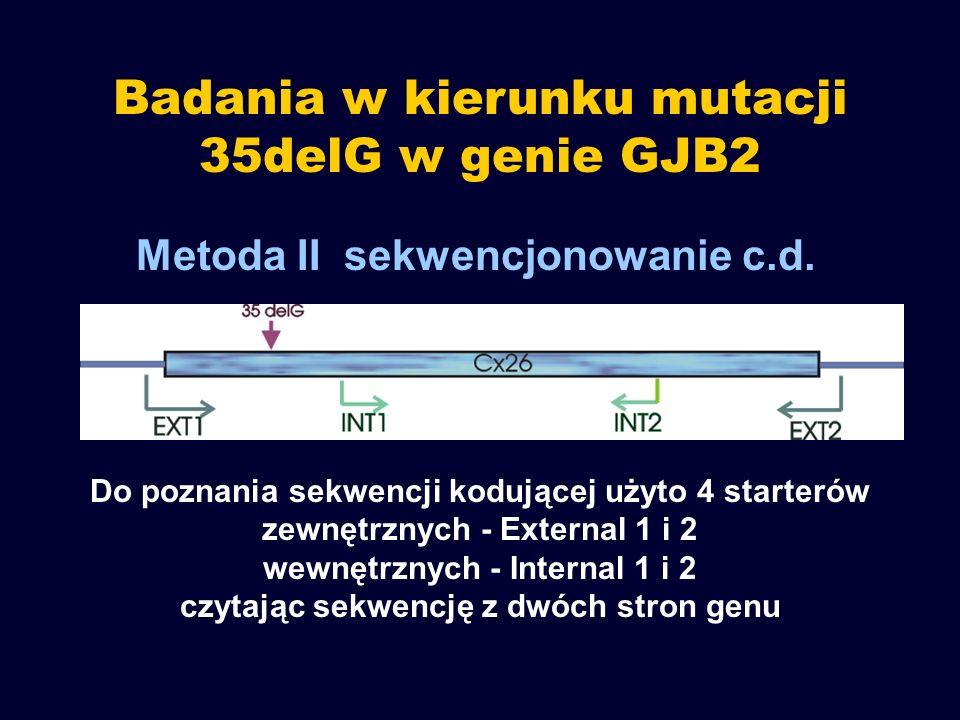 Badania w kierunku mutacji 35delG w genie GJB2 Do poznania sekwencji kodującej użyto 4 starterów zewnętrznych - External 1 i 2 wewnętrznych - Internal