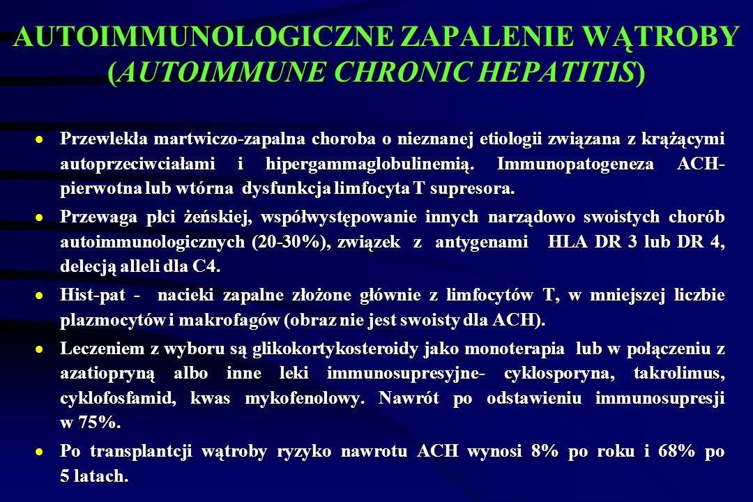 AUTOIMMUNOLOGICZNE ZAPALENIE WĄTROBY (AUTOIMMUNE CHRONIC HEPATITIS)  Przewlekła martwiczo-zapalna choroba o nieznanej etiologii związana z krążącymi autoprzeciwciałami i hipergammaglobulinemią.