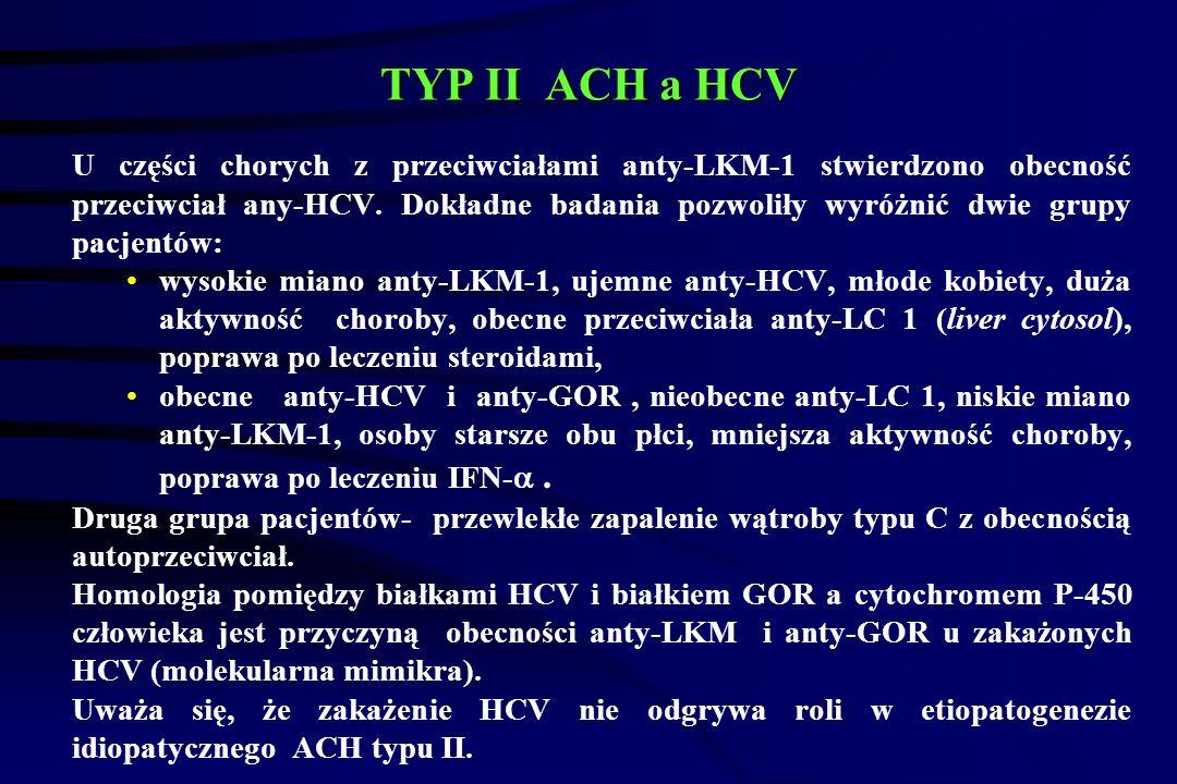 TYP II ACH a HCV U części chorych z przeciwciałami anty-LKM-1 stwierdzono obecność przeciwciał any-HCV.