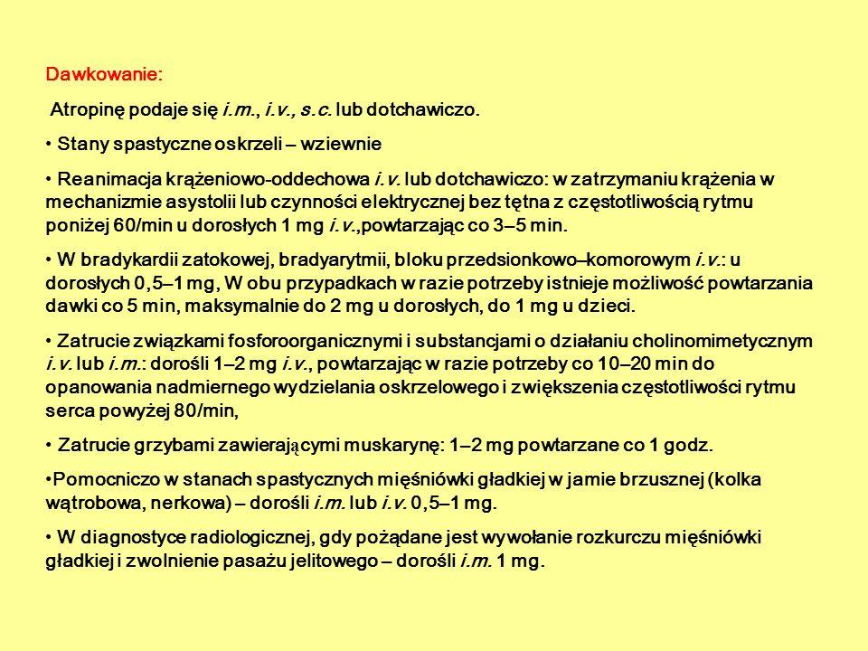 Dawkowanie: Atropinę podaje się i.m., i.v., s.c. lub dotchawiczo. Stany spastyczne oskrzeli – wziewnie Reanimacja krążeniowo-oddechowa i.v. lub dotcha