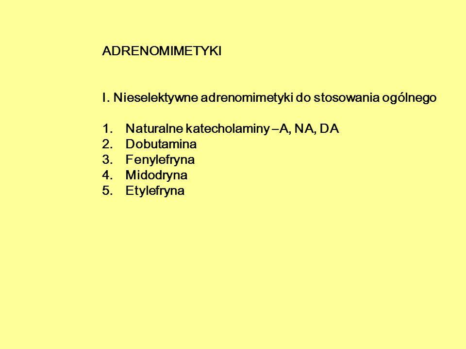 ADRENOMIMETYKI I. Nieselektywne adrenomimetyki do stosowania ogólnego 1.Naturalne katecholaminy –A, NA, DA 2.Dobutamina 3.Fenylefryna 4.Midodryna 5.Et