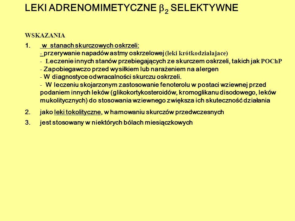 LEKI ADRENOMIMETYCZNE  2 SELEKTYWNE WSKAZANIA 1. w stanach skurczowych oskrzeli: - przerywanie napadów astmy oskrzelowej (leki krótkodziałajace) - L