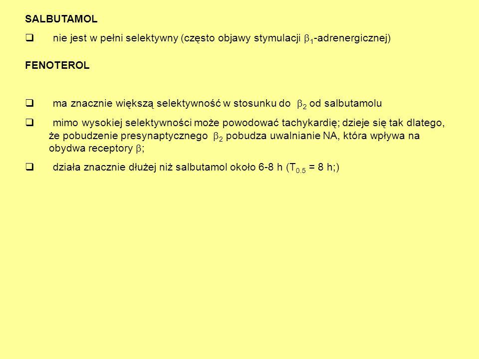 SALBUTAMOL  nie jest w pełni selektywny (często objawy stymulacji  1 -adrenergicznej) FENOTEROL  ma znacznie większą selektywność w stosunku do  2