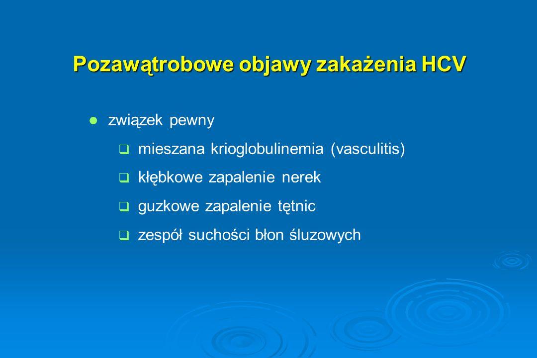 Pozawątrobowe objawy zakażenia HCV związek pewny   mieszana krioglobulinemia (vasculitis)   kłębkowe zapalenie nerek   guzkowe zapalenie tętnic