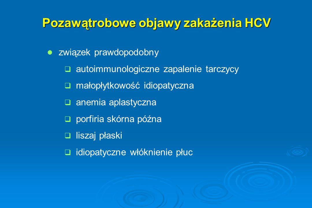 Pozawątrobowe objawy zakażenia HCV związek prawdopodobny   autoimmunologiczne zapalenie tarczycy   małopłytkowość idiopatyczna   anemia aplastyc