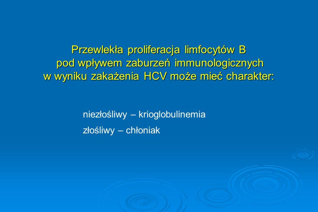 Przewlekła proliferacja limfocytów B pod wpływem zaburzeń immunologicznych pod wpływem zaburzeń immunologicznych w wyniku zakażenia HCV może mieć char