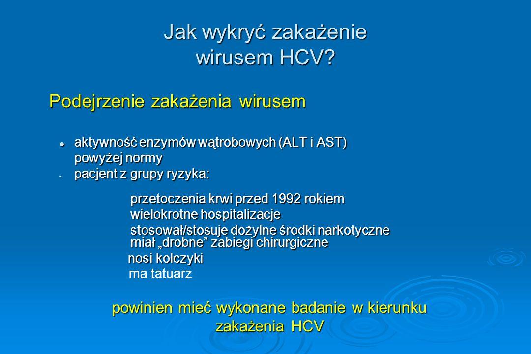 Jak wykryć zakażenie wirusem HCV? Podejrzenie zakażenia wirusem Podejrzenie zakażenia wirusem aktywność enzymów wątrobowych (ALT i AST) aktywność enzy