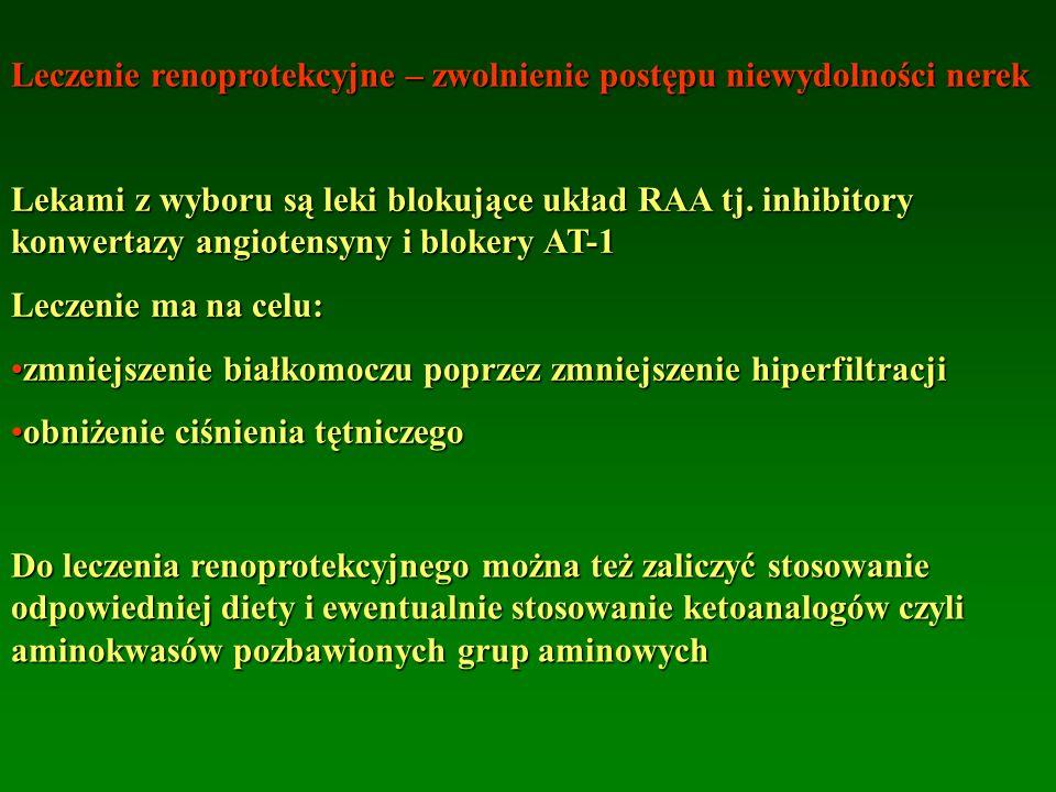Leczenie renoprotekcyjne – zwolnienie postępu niewydolności nerek Lekami z wyboru są leki blokujące układ RAA tj. inhibitory konwertazy angiotensyny i