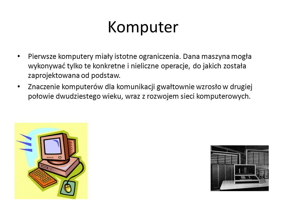 Komputer Pierwsze komputery miały istotne ograniczenia. Dana maszyna mogła wykonywać tylko te konkretne i nieliczne operacje, do jakich została zaproj