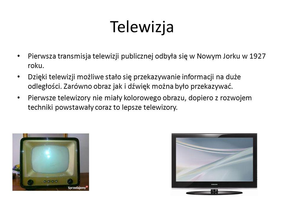Telewizja Pierwsza transmisja telewizji publicznej odbyła się w Nowym Jorku w 1927 roku. Dzięki telewizji możliwe stało się przekazywanie informacji n