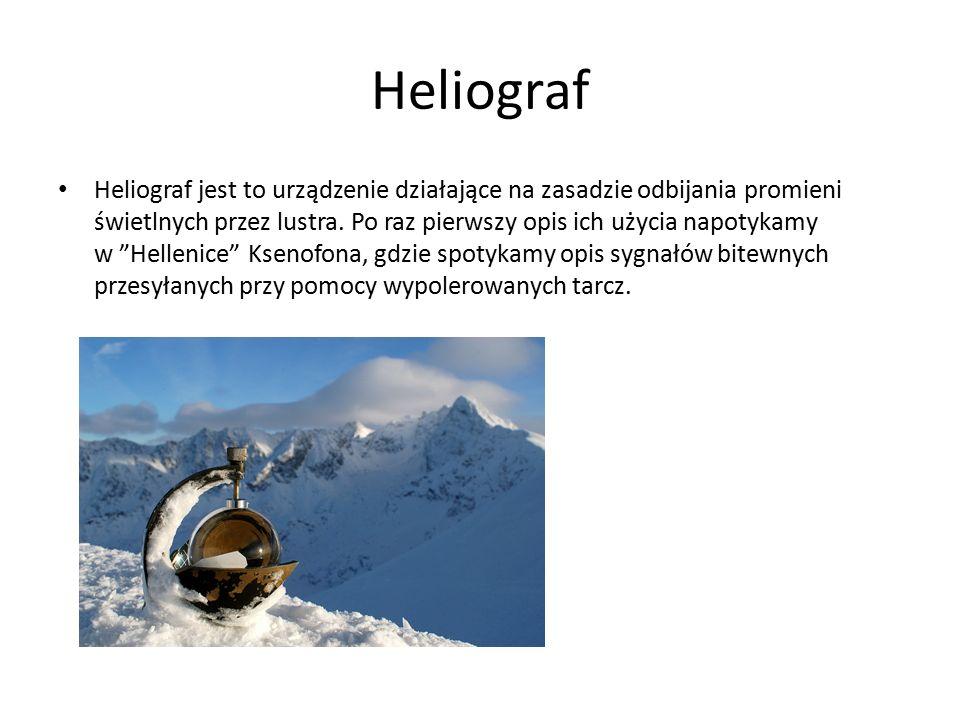 Heliograf Heliograf jest to urządzenie działające na zasadzie odbijania promieni świetlnych przez lustra. Po raz pierwszy opis ich użycia napotykamy w